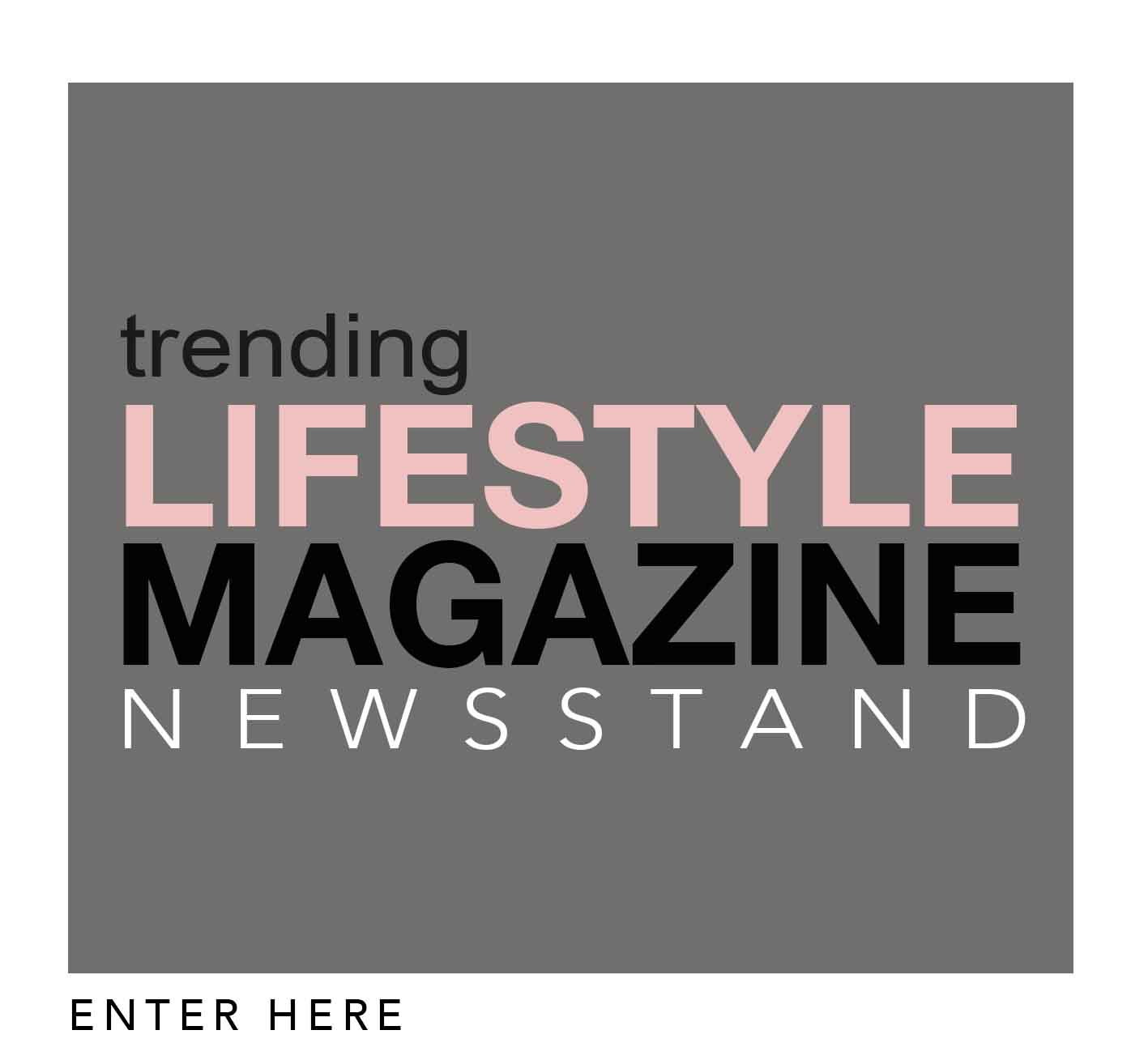 VISIT-THE-NEWSSTAND-BANNER - TRENDING-LIFESTYLE-NEWSSTAND